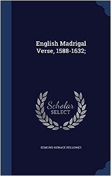 English Madrigal Verse, 1588-1632;