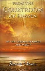 From The Courtroom of Heaven To the Throne Of Grace and -