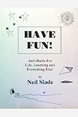 Have Fun! Anti-Rules For Life, Learning and Everything Else! Paperback