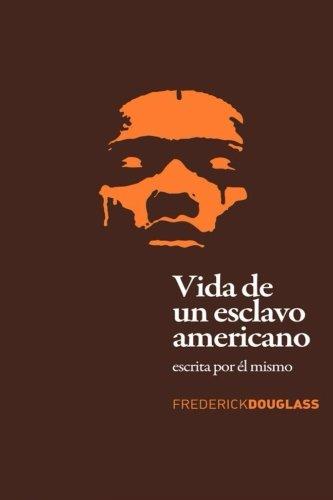 Vida de un Esclavo Americano (Spanish Edition): Escrita por El Mismo [Frederick Douglass] (Tapa Blanda)