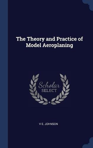 The Theory and Practice of Model Aeroplaning pdf