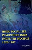 img - for Hindu Social Life In Northern India Under The Mughals 1526 - 1707 (HB) book / textbook / text book