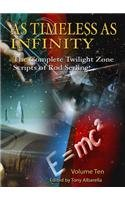 AS TIMELESS AS INFINITY VOL. 10: THE COMPLETE TWILIGHT ZONE SCRIPTS OF ROD SERLING