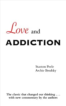 Love and Addiction by [Peele, Stanton, Brodsky, Archie]