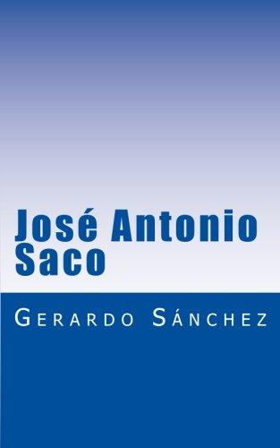 Jose Antonio Saco: Biografia (Spanish Edition) [Gerardo Sanchez] (Tapa Blanda)