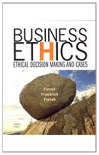 Business Ethics : Ethical Decision Making and Cases