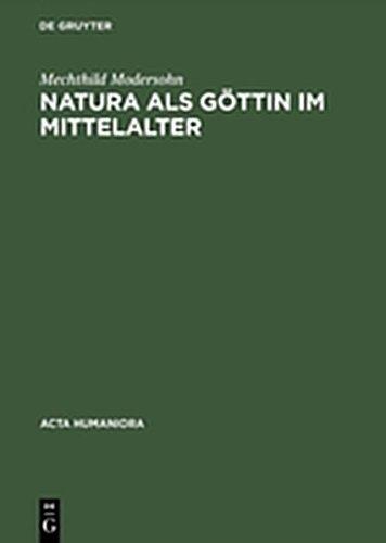 Natura als Göttin im Mittelalter (ACTA Humaniora) (German Edition)