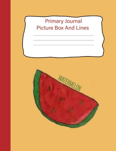 "Download Primary Journal Picture Box And Lines : Watermelon: Watermelon Drawing : Primary Journal k-2nd Grade Handwriting Sketch : 7.44""x9.69"" 160 Pages/80 Sheets (Happy Art by Logan Elyse) (Volume 1) PDF"