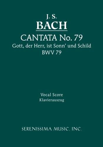 Cantata No. 79: Gott, der Herr, ist Sonn' und Schild, BWV 79: Vocal score (German and English Edition)
