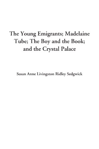 The Young Emigrants; Madelaine Tube; The Boy and the Book; and the Crystal Palace