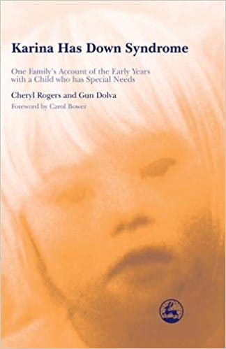 Karina Has Down Syndrome: One Familys Account of the Early Years with a Child who has Special Needs