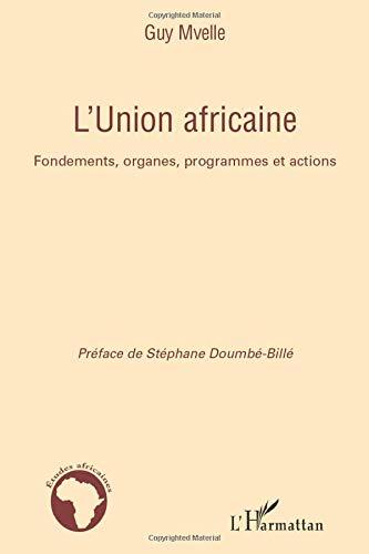 L Union Africaine Fondements Organes Programmes Et Actions Etudes Africaines French Edition Mvelle Guy 9782296022867 Amazon Com Books