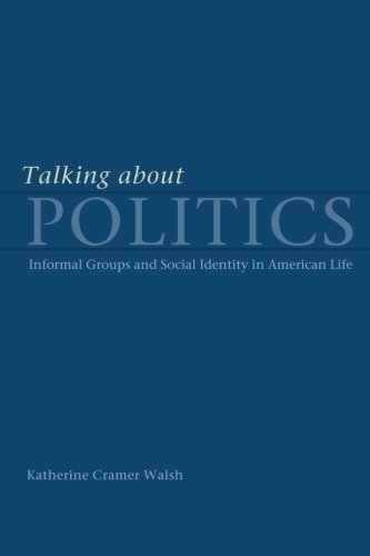 Talking about Politics: Informal Groups and Social Identity in American Life (Studies in Communication, Media, and Public Opinion)