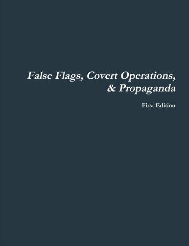 False Flags, Covert Operations, & Propaganda