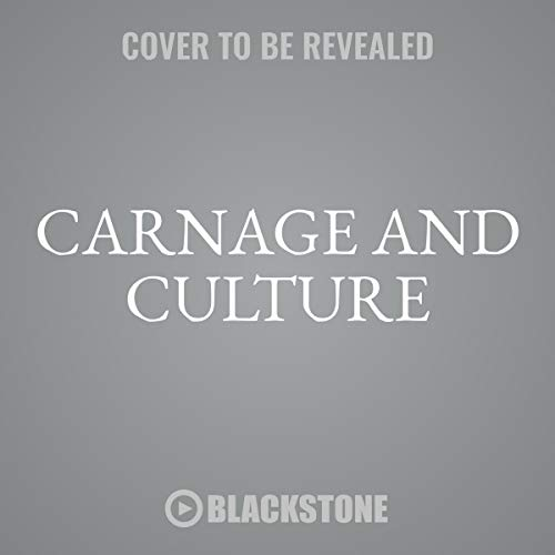 Carnage and Culture: Landmark Battles in the Rise to Western Power by Blackstone Audio