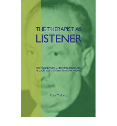The Therapist as Listener: Martin Heidegger and the Missing Dimension of Psychotherapy (Paperback) - Common PDF