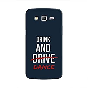 Cover It Up - Drink and Dance Galaxy Grand Prime Hard Case