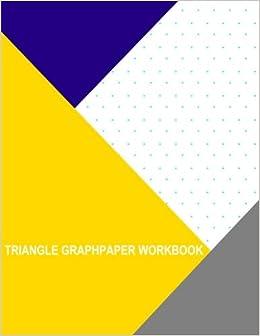 Triangle Graph Paper Workbook: .5 Inch: Thor Wisteria: 9781539960454:  Amazon.com: Books