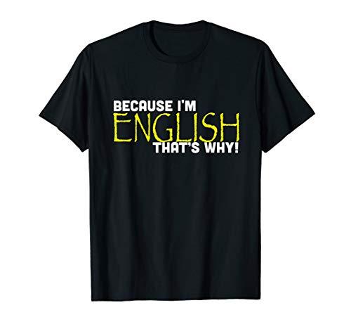 Because I'm English That's Why Funny T Shirt Gift Uk British ()