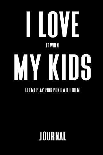 Journal: I Love It When My Kids Let Me Play Ping Pong With Them: A Notebook For Dads Who Enjoy Playing Table Tennis [Idioma Inglés] por 1570 Publishing
