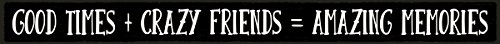 My Word! Good Time Crazy Friends - Skinny Wooden Sign (Friend Good Sign)