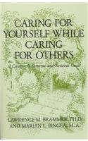 Caring for Yourself While Caring for Others: A Caregiver's Survival and Renewal Guide