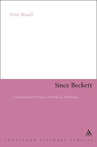 Since Beckett: Contemporary Writing in the Wake of Modernism (Continuum Literary Studies Book 201)