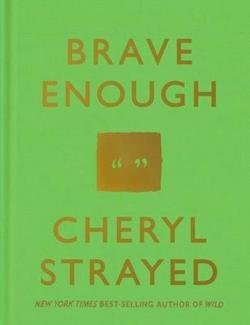 Cheryl Strayed: Brave Enough (Hardcover); 2015 Edition