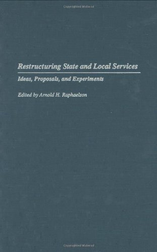 Download Restructuring State and Local Services: Ideas, Proposals, and Experiments (Privatizing Government: An Interdisciplinary) Pdf