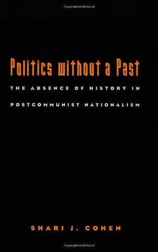 politics-without-a-past-the-absence-of-history-in-postcommunist-nationalism