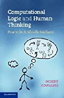 Computational Logic and Human Thinking: How to be Artificially Intelligent Front Cover