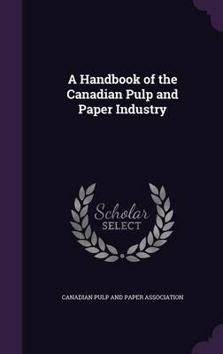 Download A Handbook of the Canadian Pulp and Paper Industry(Hardback) - 2015 Edition PDF