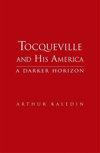 Tocqueville and His America: A Darker Horizon (Pepper University Mill)