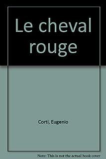 Le cheval rouge : roman, Corti, Eugenio