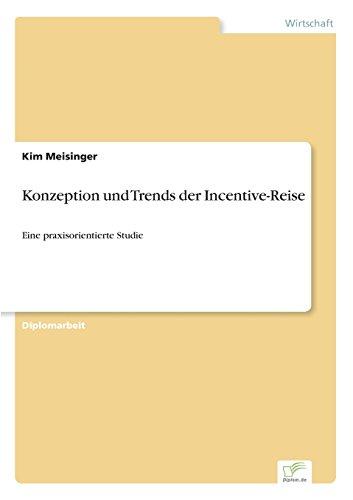 Konzeption und Trends der Incentive-Reise Eine praxisorientierte Studie  [Meisinger, Kim] (Tapa Blanda)