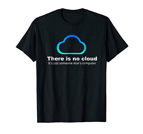 Tech Humor There is no cloud ..just someone else