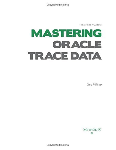 By Mr. Cary V Millsap The Method R Guide to MASTERING ORACLE TRACE DATA (1st First Edition) [Paperback] pdf
