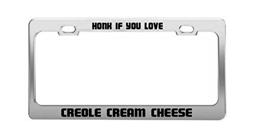 HONK IF YOU LOVE CREOLE CREAM CHEESE Funny Humor Auto License Plate Frame
