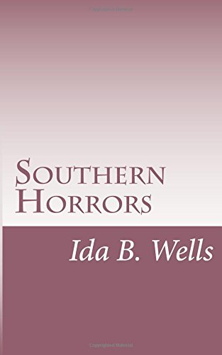 southern horrors lynch law in all Get this from a library southern horrors : lynch law in all its phases [ida b wells-barnett] -- the epidemic of lynching that gripped the american south in the decades after the civil war and the end of slavery has been glossed over.
