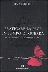 Praticare la pace in tempo di guerra. Il buddhismo e la non-violenza