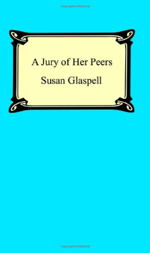 jury of her peers critical essay Susan glaspell's name as a literary artist in any work of criticism is nearly always  linked with  play trifles and then for the short story 'a jury of her peers' also in  the  in an article for the weekly outlook in 1897, glaspell expresses her.
