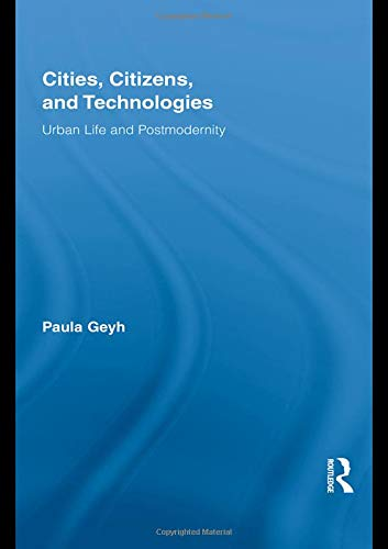 Cities, Citizens, and Technologies: Urban Life and Postmodernity (Routledge Research in Cultural and Media Studies)