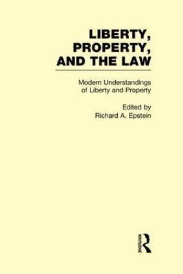 Modern Understandings of Liberty and Property (Liberty, Property, and the Law, Volume 2)