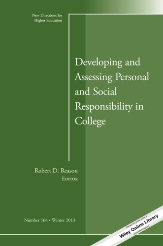 Developing and Assessing Personal and Social Responsibility in College: New Directions for Higher Education, Number 164