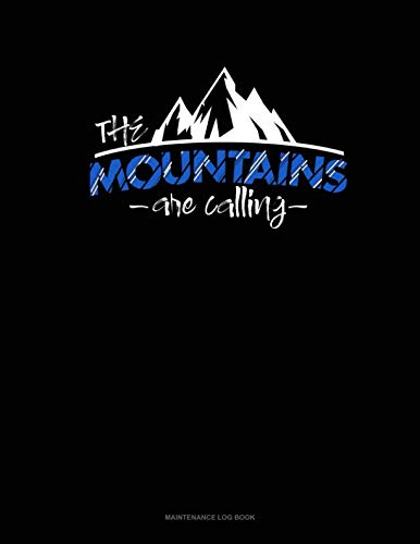 The Mountains Are Calling: Maintenance Log Book