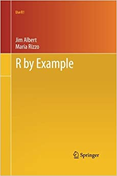 R by Example (Use R!) by Jim Albert (2011-11-23)