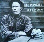 Bourbon Jesus (Tango Till They Re Sore Tom Waits)