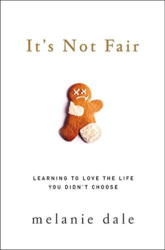 It's Not Fair: Learning to Love the Life You Didn't
