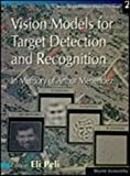 Vision Models for Target Detection and Recognition - In Memory of Arthur Menedez, Eli Peli, 9810221495