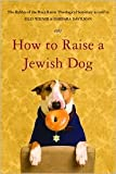 How to Raise a Jewish Dog by Rabbis of Boca Raton Theological Seminary, Barbara Davilman, Susan Burnstine (Photographer), Barbara Davilman (Abridged by), Ellis Weiner (As Told to)